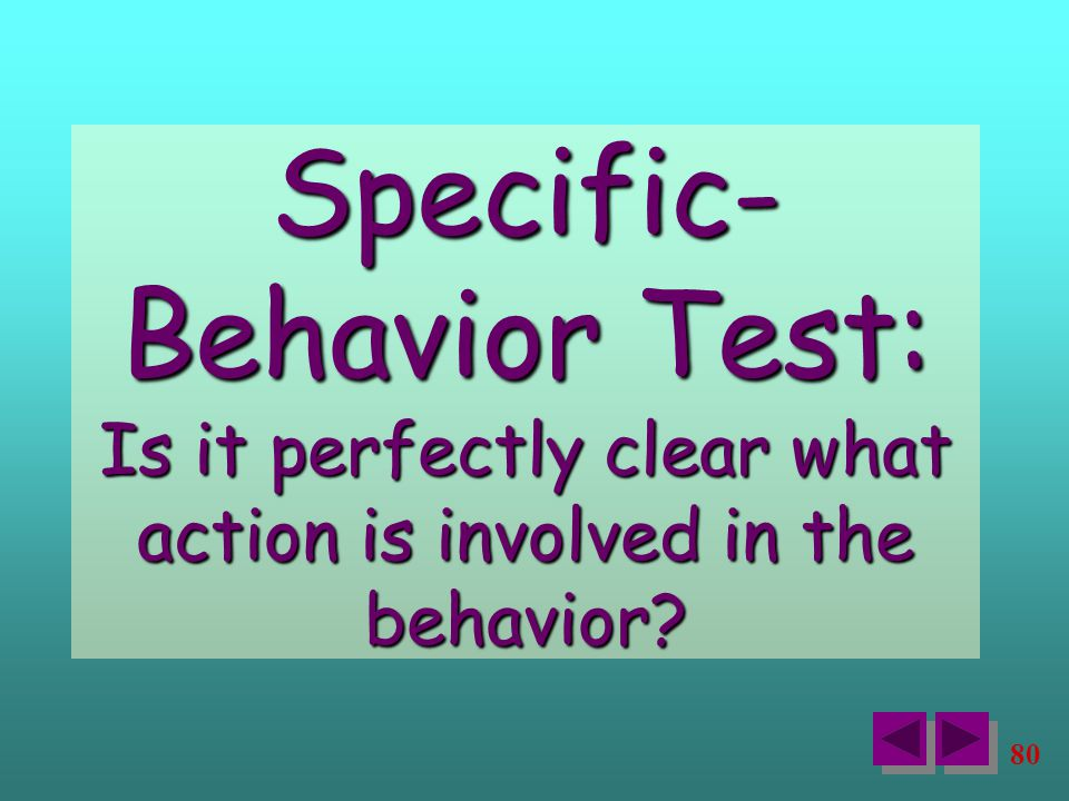 80 Specific- Behavior Test: Is it perfectly clear what action is involved in the behavior