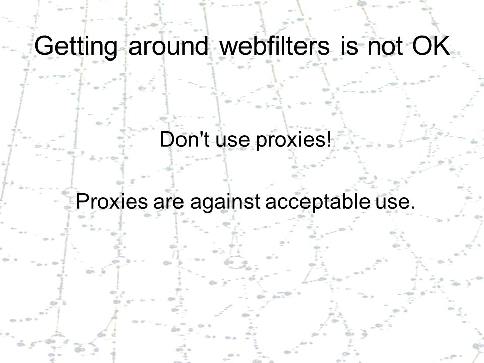 Getting around webfilters is not OK Don t use proxies! Proxies are against acceptable use.