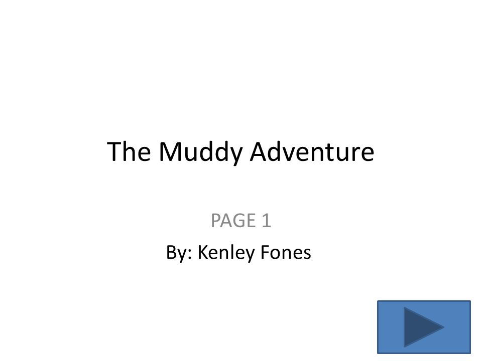 The Muddy Adventure PAGE 1 By: Kenley Fones