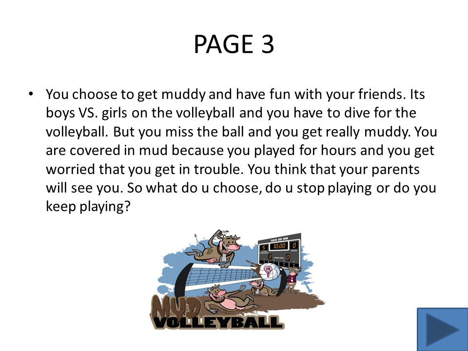 PAGE 4 You don't play the mud volleyball and you don't get in trouble.