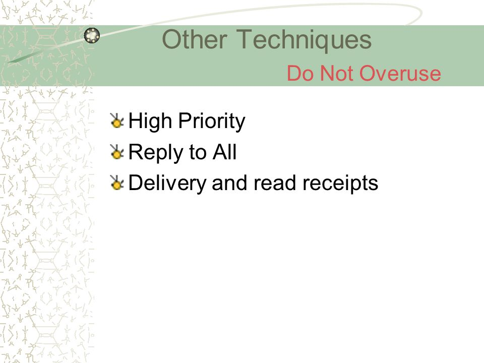 Other Techniques Do Not Overuse High Priority Reply to All Delivery and read receipts