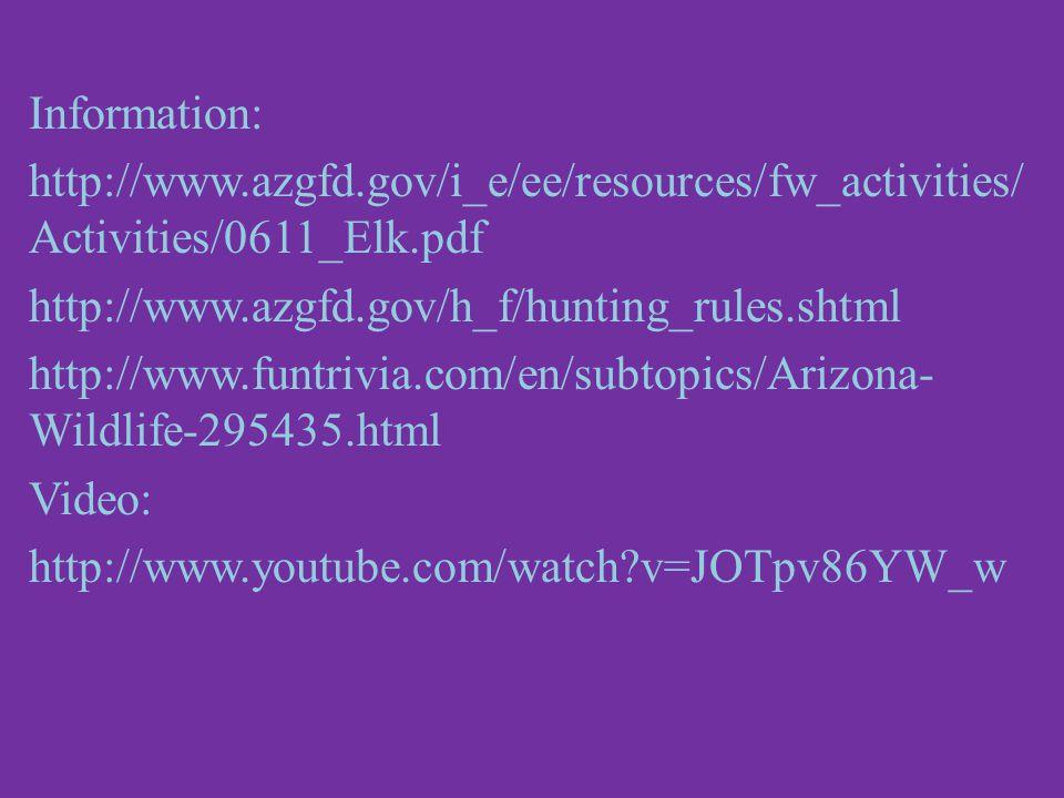 Information: http://www.azgfd.gov/i_e/ee/resources/fw_activities/ Activities/0611_Elk.pdf http://www.azgfd.gov/h_f/hunting_rules.shtml http://www.funtrivia.com/en/subtopics/Arizona- Wildlife-295435.html Video: http://www.youtube.com/watch?v=JOTpv86YW_w