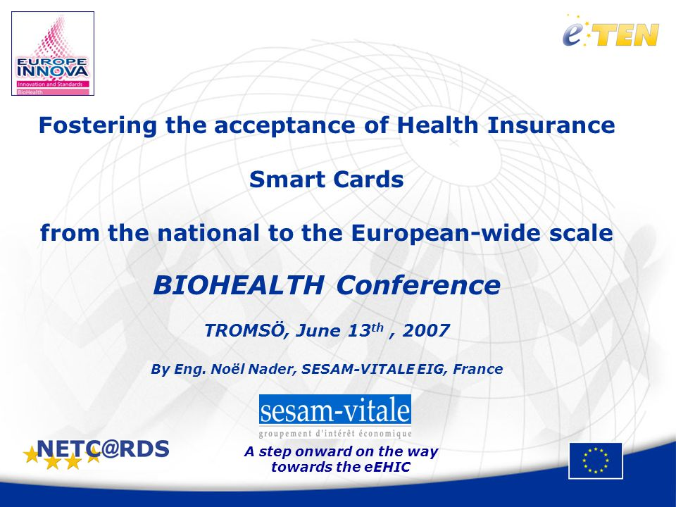 A step onward on the way towards the eEHIC Pan-European initiatives to foster mobility & skills inside the E.U with common rules for social protection Since June 2004: common EU Health Insurance Card (EHIC) – ensures access to health care when abroad inside the EU & the EEA EHIC: Eye-readable document – minimum common denominator – only a temporary solution on the way forward to an e-EHIC Announced decision on long-term course – 2008+ to introduce an electronic EHIC that will progressively replace the eye-readable EHIC But in 27 Member States + other EFTA countries – different health systems and care entitlement, different levels of IT infrastructure - NETC@RDS challenge: to demonstrate potential of same service for all EU/EFTA citizens based on different but interoperable national/regional IT infrastructures Context & Challenges