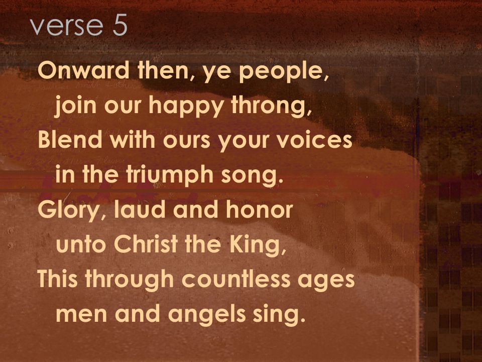 Onward then, ye people, join our happy throng, Blend with ours your voices in the triumph song.