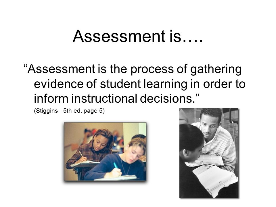 Four Principles of Quality Assessment - ala Stiggins Assessment can promote & verify learningAssessment can promote & verify learning Clear and appropriate targets are essential Accurate assessment is good Sound assessment requires effective communicationSound assessment requires effective communication English Lit.: B-