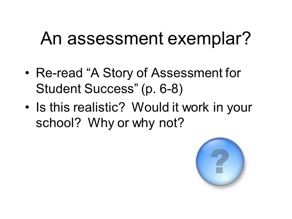 An assessment exemplar.Re-read A Story of Assessment for Student Success (p.