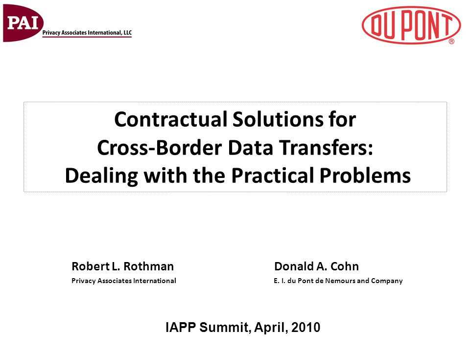 Contractual Solutions for Cross-Border Data Transfers: Dealing with the Practical Problems Robert L. Rothman Donald A. Cohn Privacy Associates Interna
