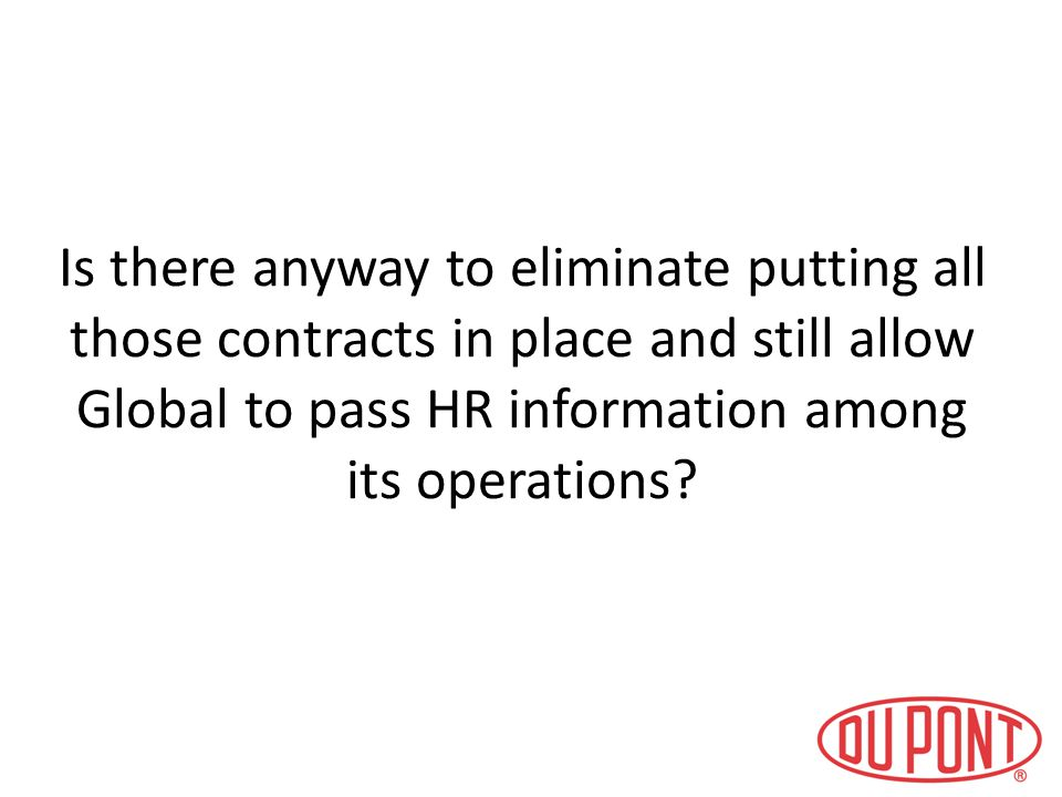 Is there anyway to eliminate putting all those contracts in place and still allow Global to pass HR information among its operations?