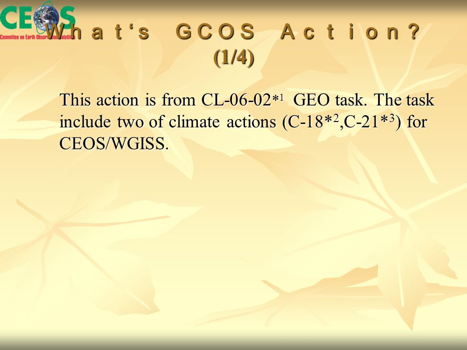 What ' s GCOS Action? (1/4) This action is from CL-06-02 * 1 GEO task.