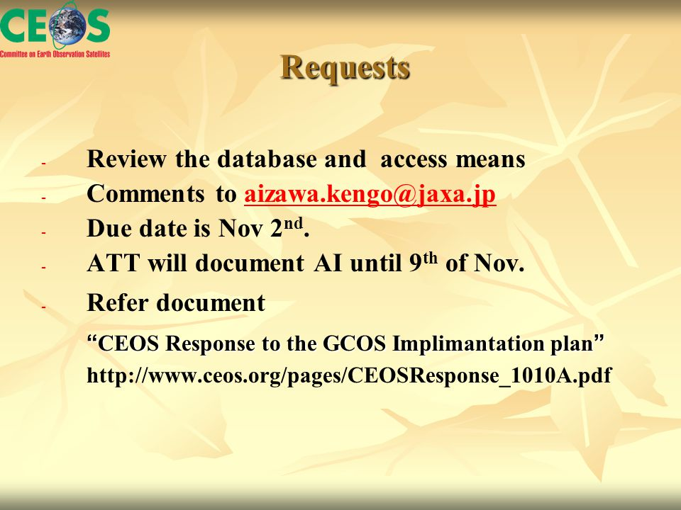 Requests Requests - - Review the database and access means - - Comments to aizawa.kengo@jaxa.jpaizawa.kengo@jaxa.jp - - Due date is Nov 2 nd.
