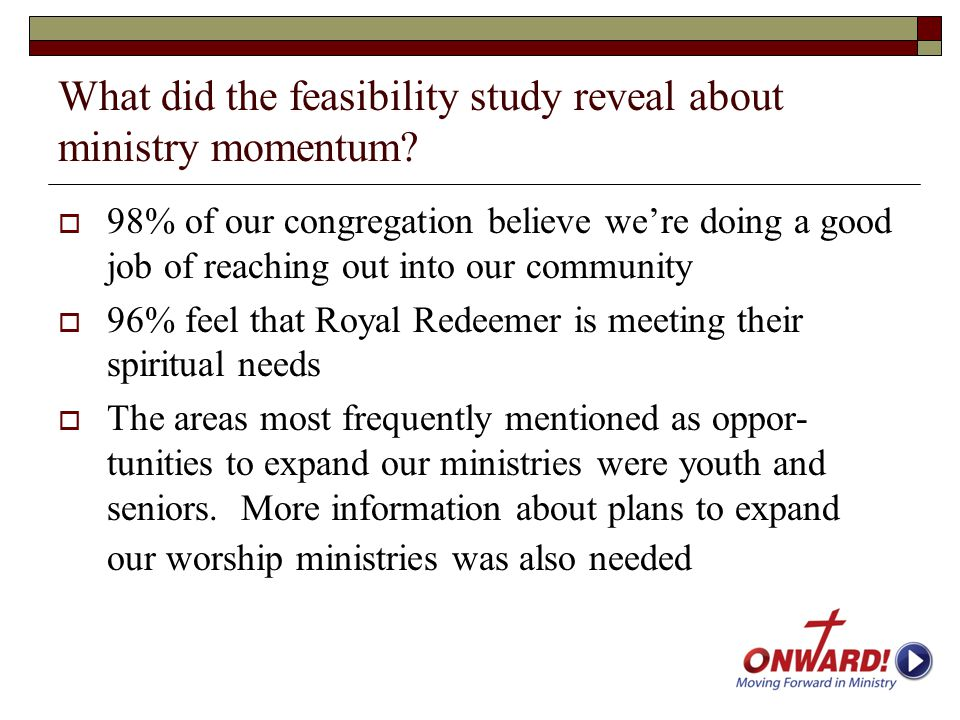What did the feasibility study reveal about ministry momentum?  98% of our congregation believe we're doing a good job of reaching out into our commu