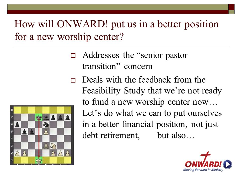 "How will ONWARD! put us in a better position for a new worship center?  Addresses the ""senior pastor transition"" concern  Deals with the feedback fr"
