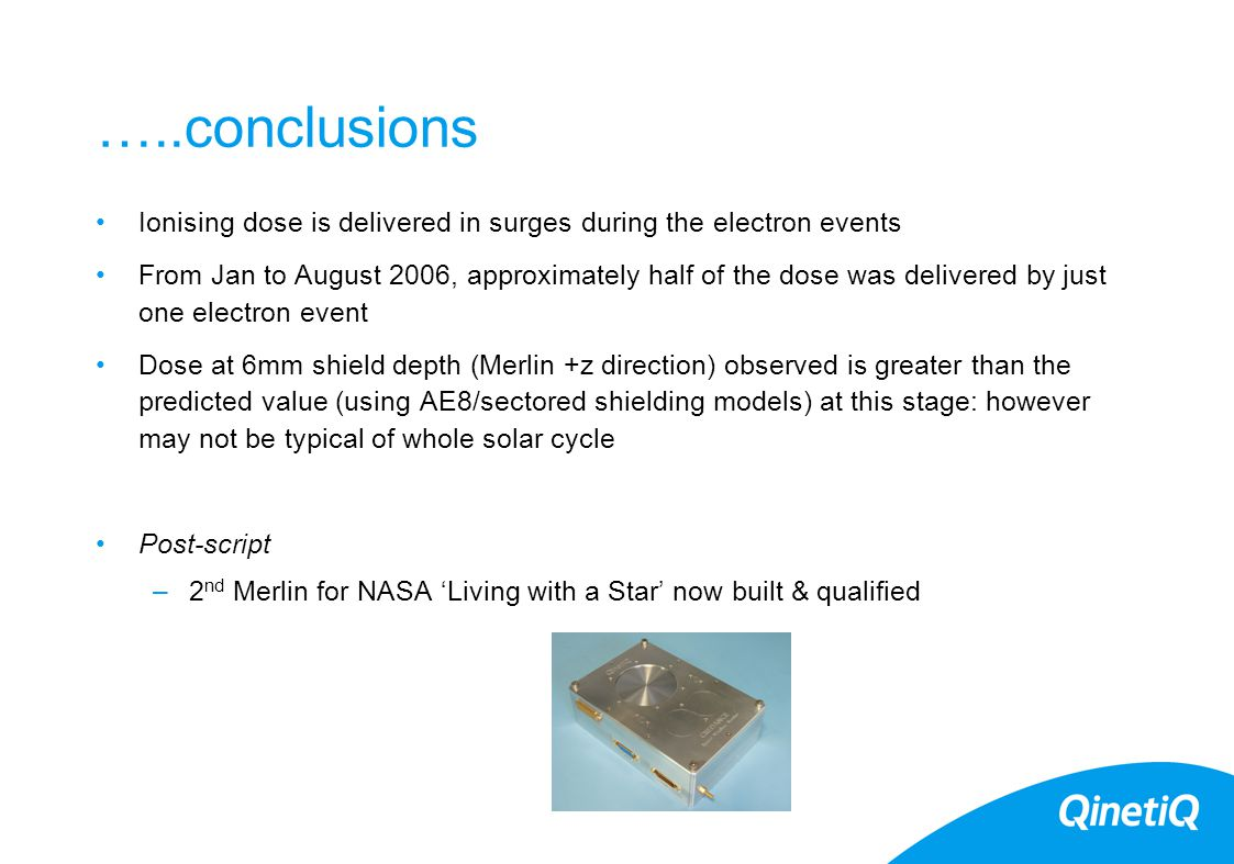 …..conclusions Ionising dose is delivered in surges during the electron events From Jan to August 2006, approximately half of the dose was delivered b