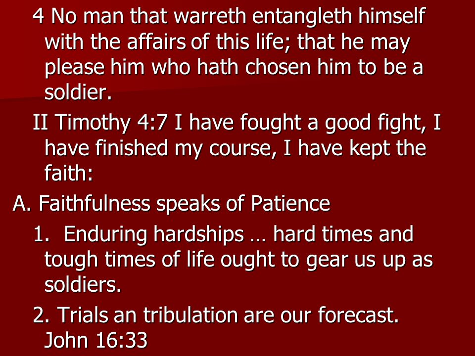4 No man that warreth entangleth himself with the affairs of this life; that he may please him who hath chosen him to be a soldier.