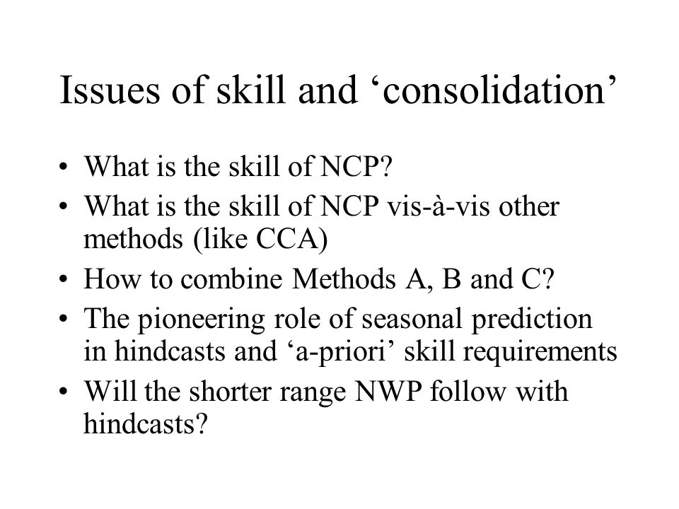 Issues of skill and 'consolidation' What is the skill of NCP.