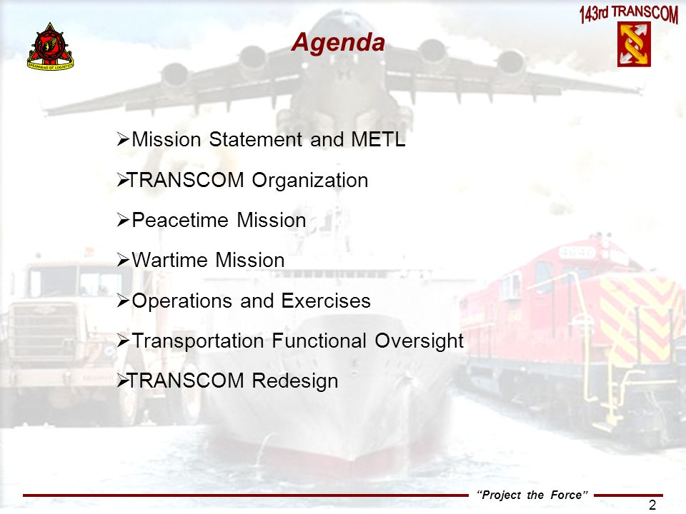 Project the Force 3 143rd TRANSCOM Mission Statement On Order, the 143 rd TRANSCOM Mobilizes and Deploys to Establish the Theater Level Transportation System.