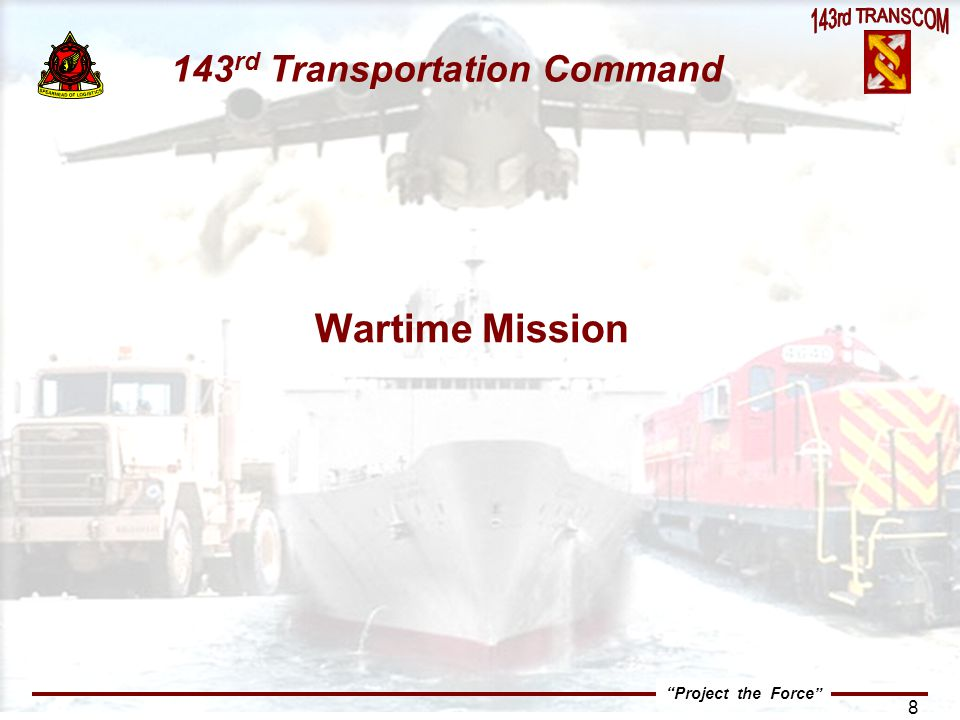 Project the Force 29  Formally Establishes 143d TRANSCOM as the single planner for worldwide theater warfight transportation Operations  Gives TRANSCOM two command elements - one for MTW-E and one for MTW-W  Formalizes 37th command structure  Preserves ARNG TC BG billet  Reflags 3d TMCA as separate command  Reduces Army equipment requirement by 100 spaces TRANSCOM Redesign Summary