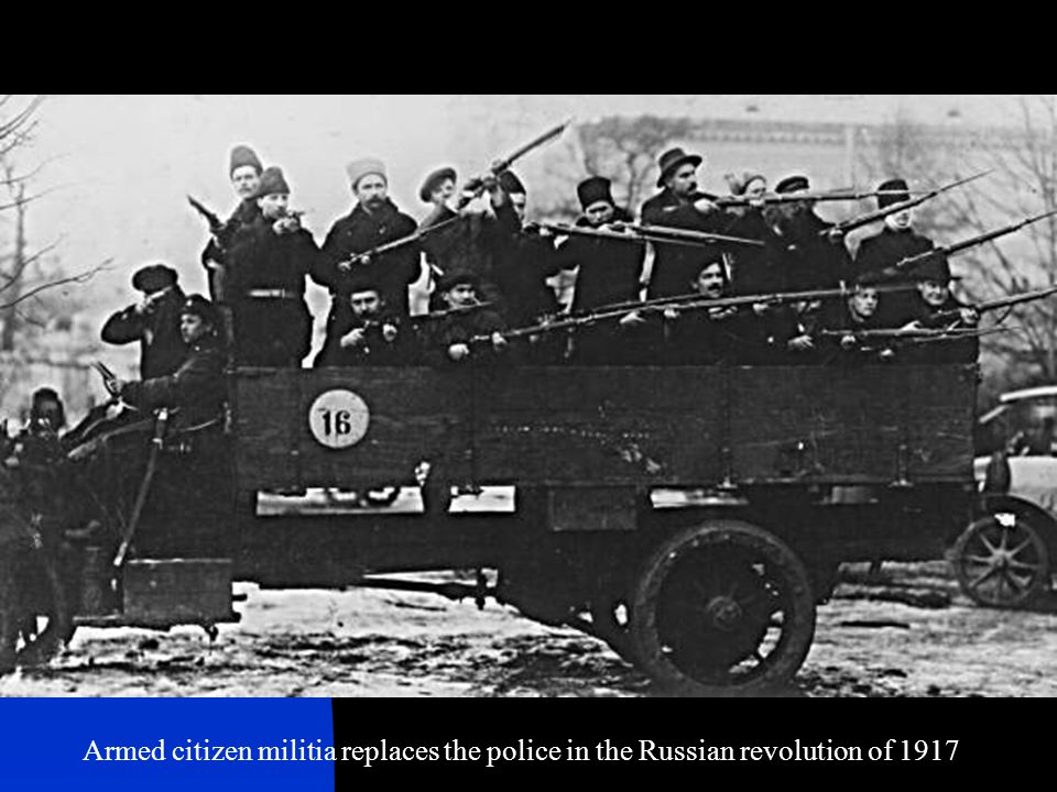 Armed citizen militia replaces the police in the Russian revolution of 1917