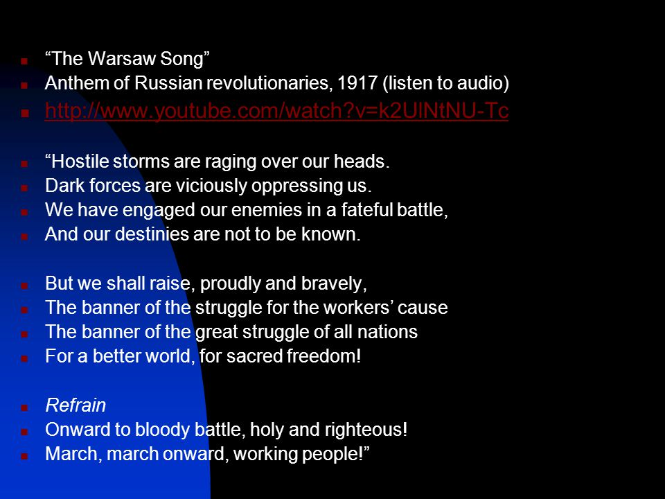 The Warsaw Song Anthem of Russian revolutionaries, 1917 (listen to audio) http://www.youtube.com/watch v=k2UlNtNU-Tc Hostile storms are raging over our heads.