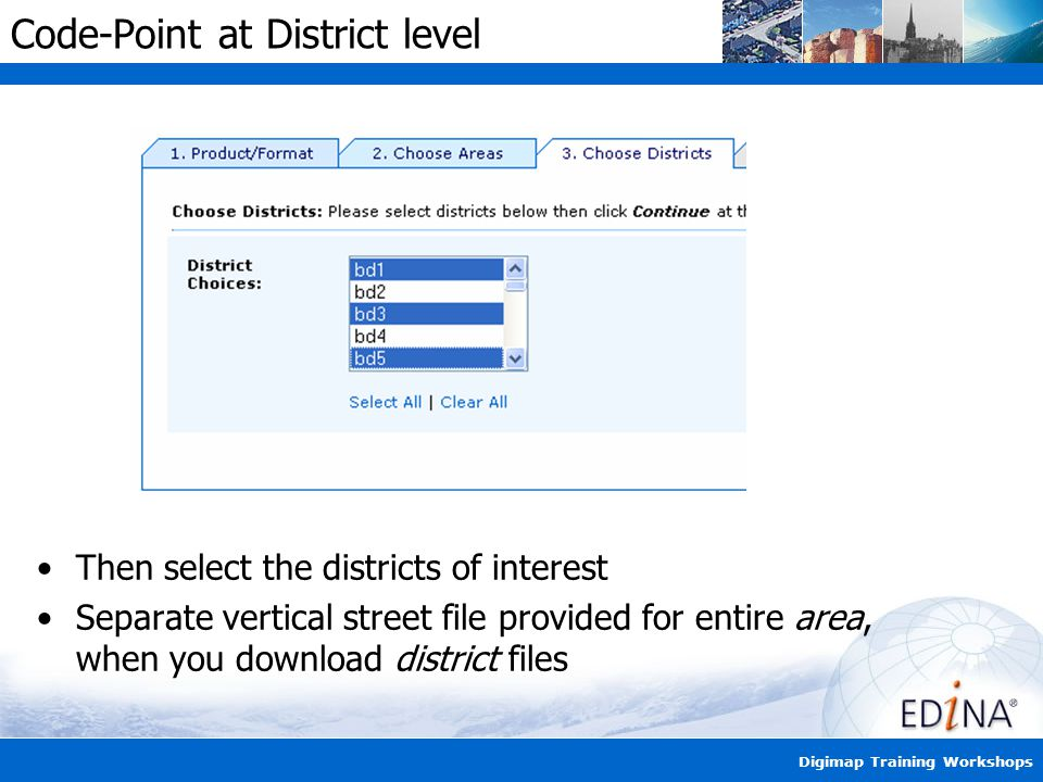 Digimap Training Workshops Code-Point at District level Then select the districts of interest Separate vertical street file provided for entire area, when you download district files