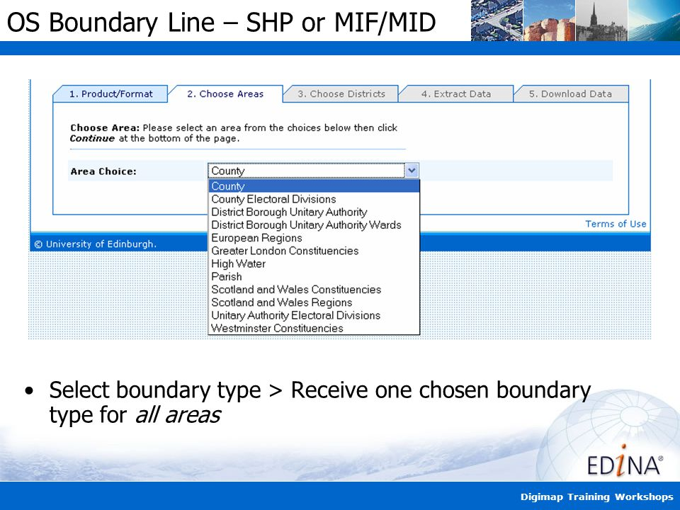 Digimap Training Workshops OS Boundary Line – SHP or MIF/MID Select boundary type > Receive one chosen boundary type for all areas