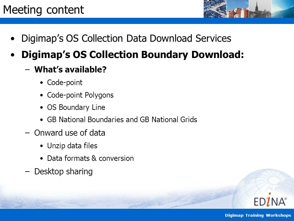 Digimap Training Workshops Meeting content Digimap's OS Collection Data Download Services Digimap's OS Collection Boundary Download: –What's available.