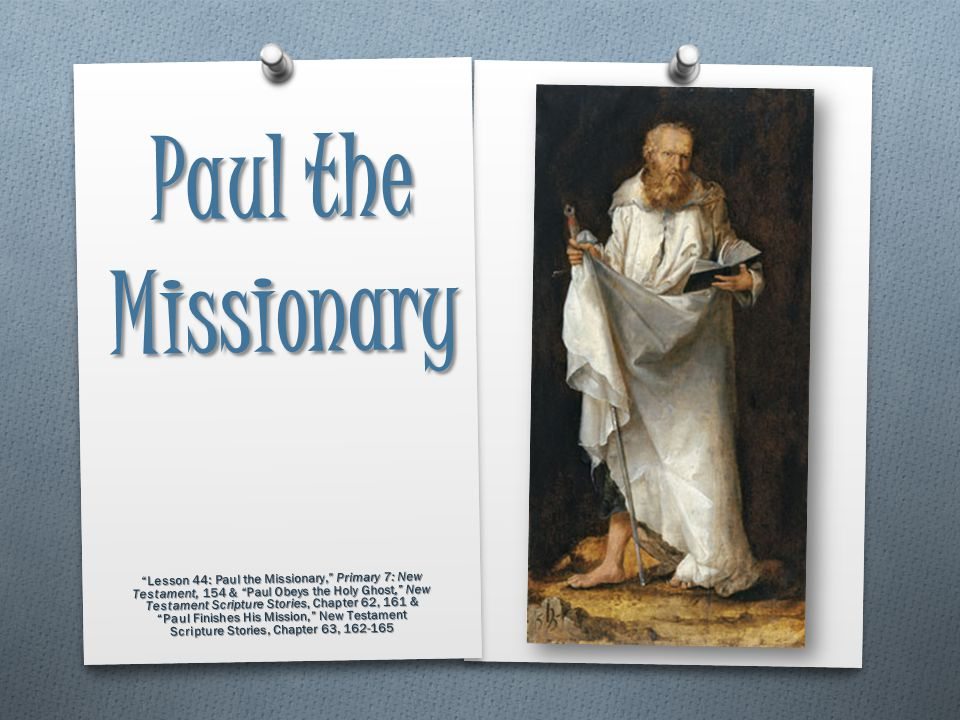 O Throughout all of his trials, Paul took every opportunity to testify of Jesus Christ. O Paul went on four missionary journeys. Our lesson today is a