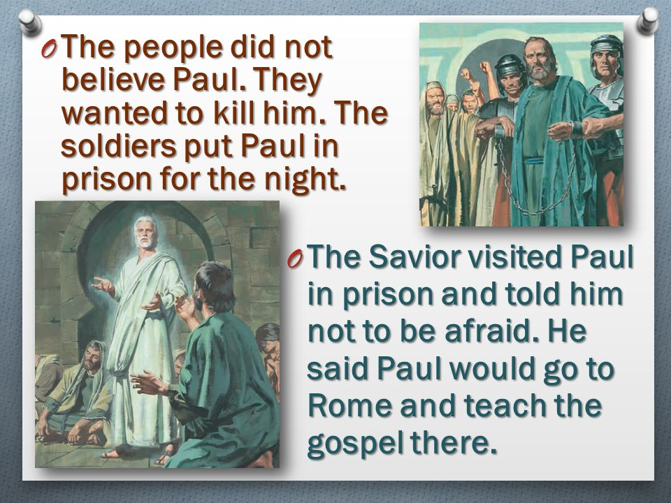 O Roman O Roman soldiers arrested Paul. They let him speak to the Jewish people. O Paul O Paul testified to the people that he had seen a light from h