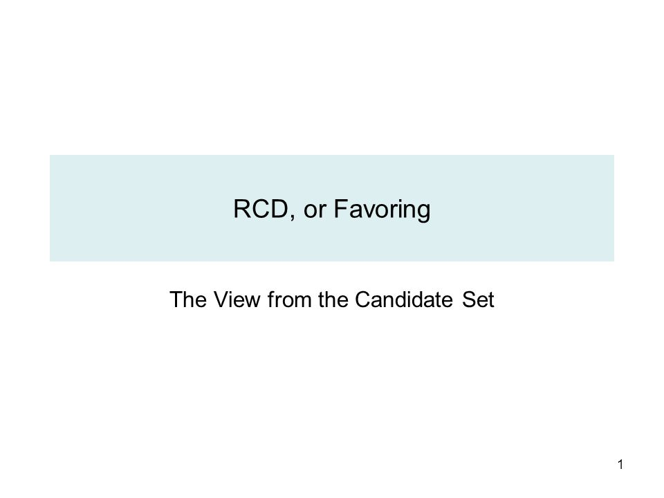 1 RCD, or Favoring The View from the Candidate Set