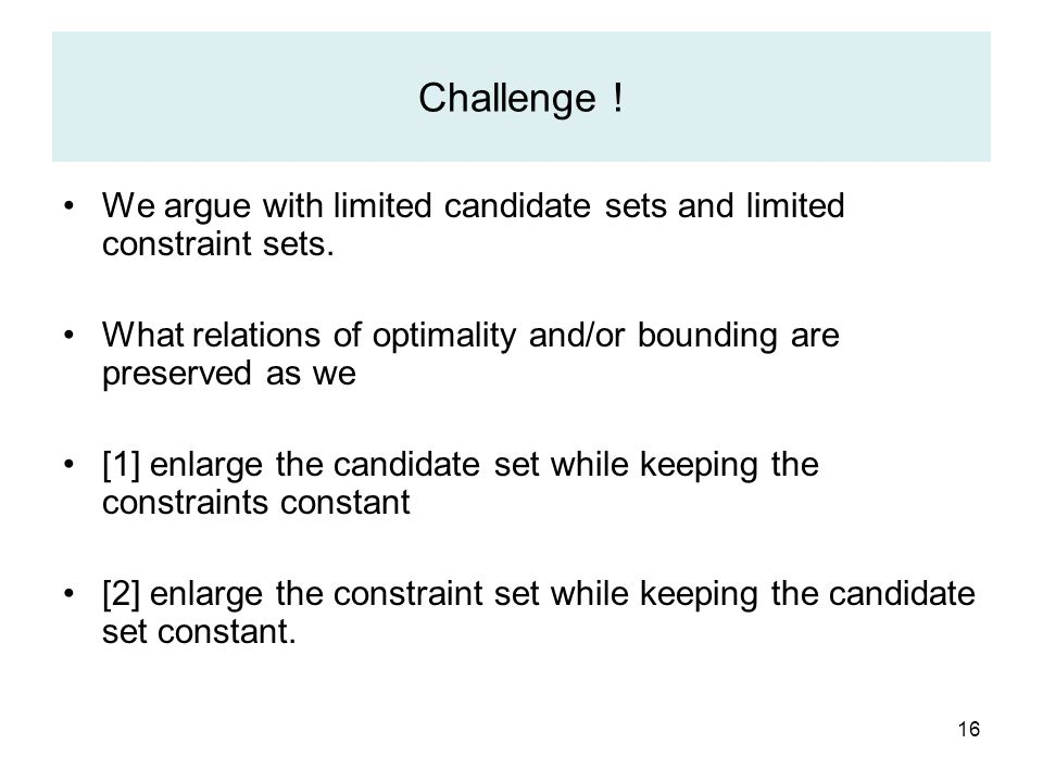 16 Challenge . We argue with limited candidate sets and limited constraint sets.
