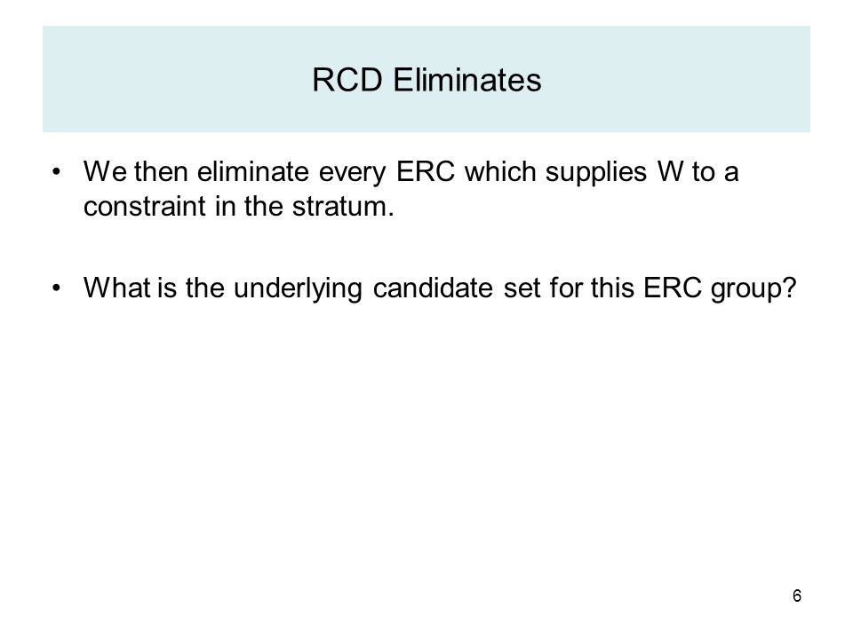 6 RCD Eliminates We then eliminate every ERC which supplies W to a constraint in the stratum.