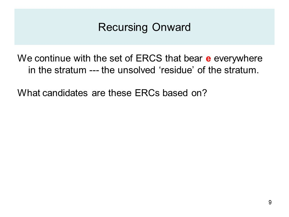 10 Recursing Onward We continue with the set of ERCS that award e in the stratum --- the unsolved 'residue' of the stratum.
