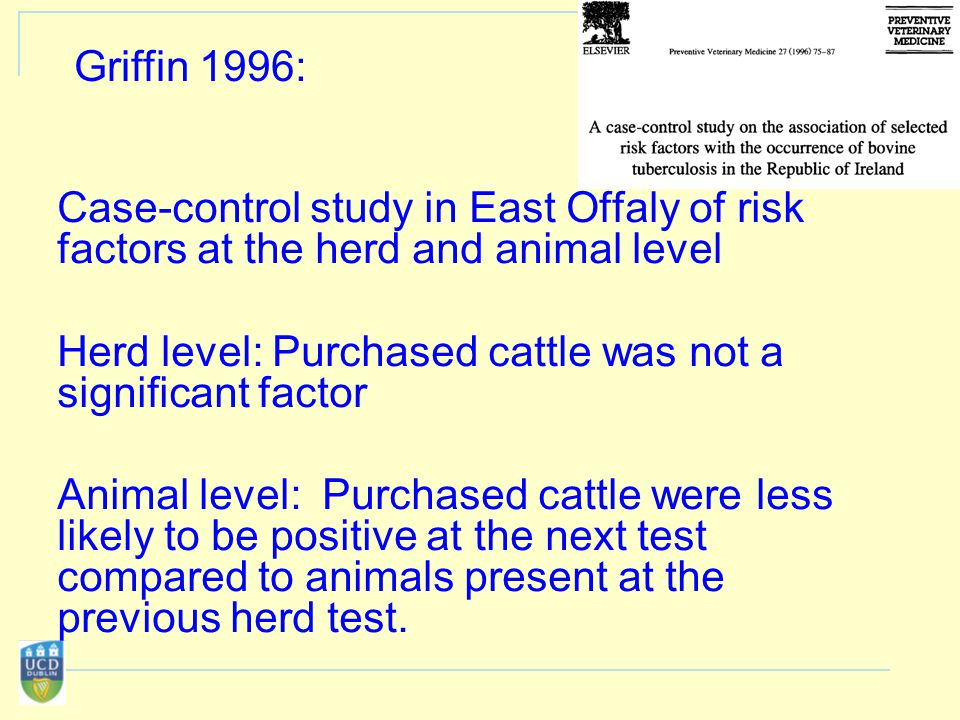 Case-control study in East Offaly of risk factors at the herd and animal level Herd level: Purchased cattle was not a significant factor Animal level: Purchased cattle were less likely to be positive at the next test compared to animals present at the previous herd test.