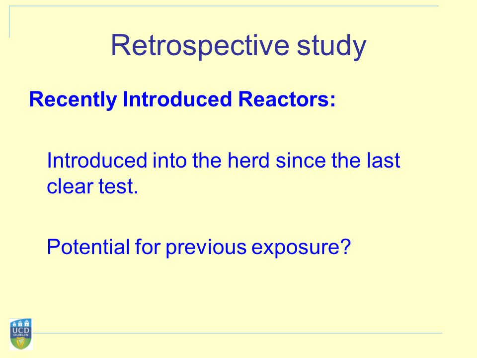 Retrospective study Recently Introduced Reactors: Introduced into the herd since the last clear test.