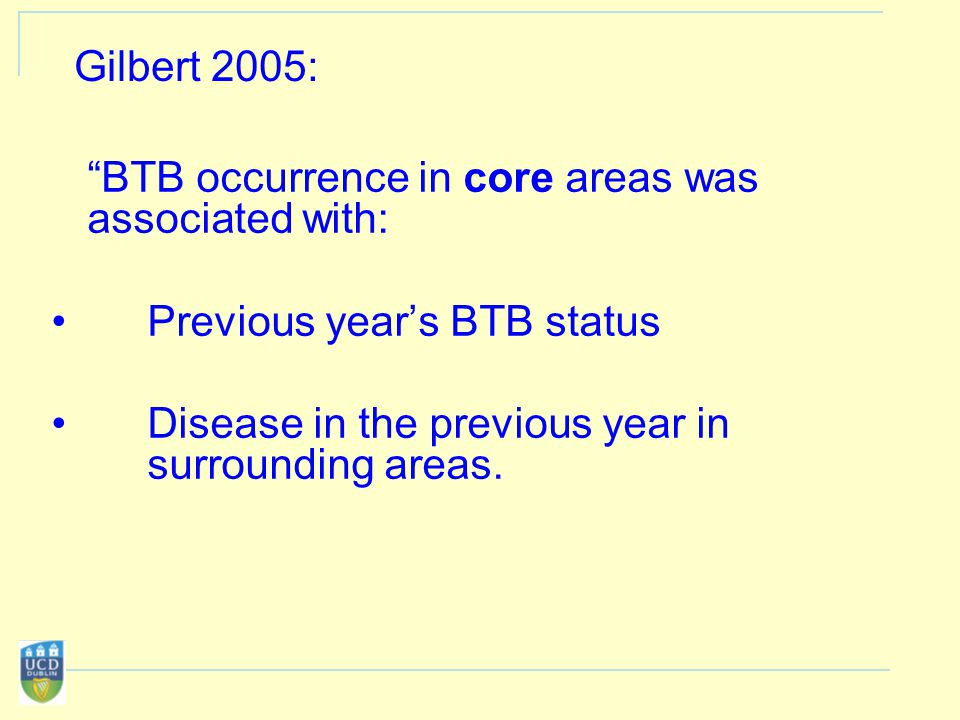 Gilbert 2005: BTB occurrence in core areas was associated with: Previous year's BTB status Disease in the previous year in surrounding areas.
