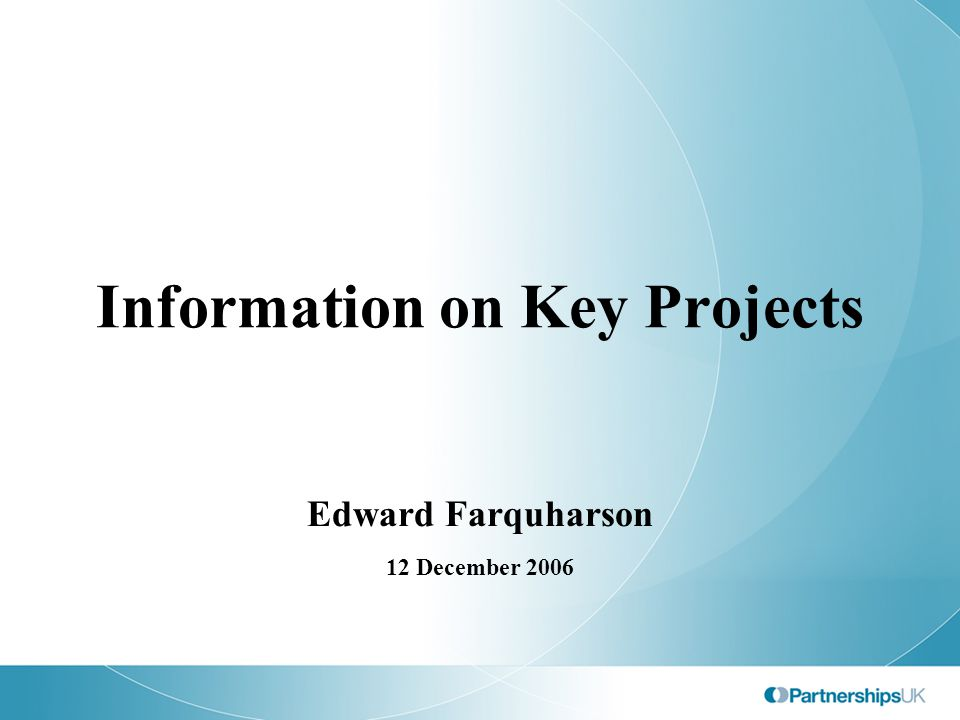 Information on Key Projects Edward Farquharson 12 December 2006