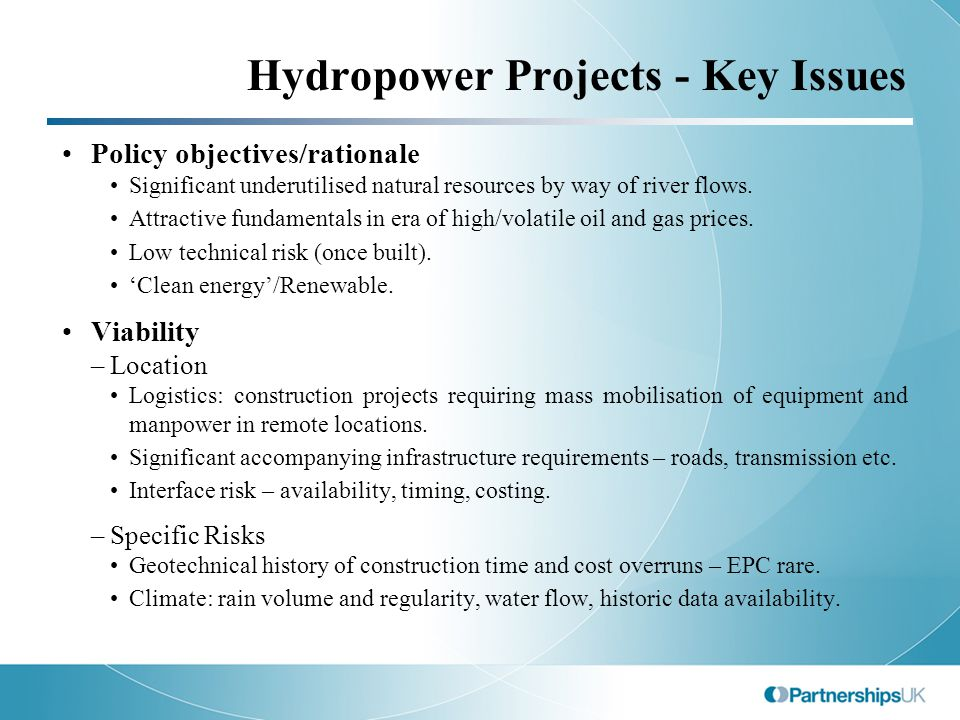 Hydropower Projects - Key Issues Policy objectives/rationale Significant underutilised natural resources by way of river flows.