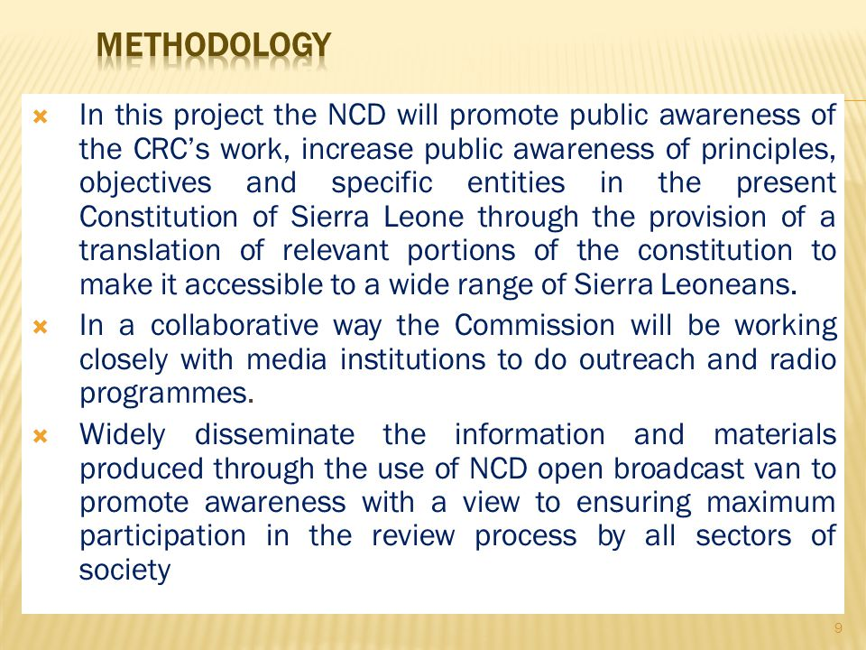  In this project the NCD will promote public awareness of the CRC's work, increase public awareness of principles, objectives and specific entities in the present Constitution of Sierra Leone through the provision of a translation of relevant portions of the constitution to make it accessible to a wide range of Sierra Leoneans.