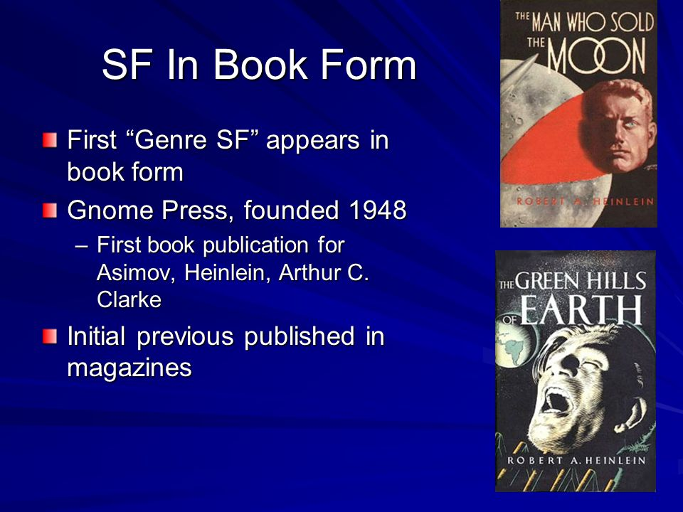 SF In Book Form First Genre SF appears in book form Gnome Press, founded 1948 –First book publication for Asimov, Heinlein, Arthur C.