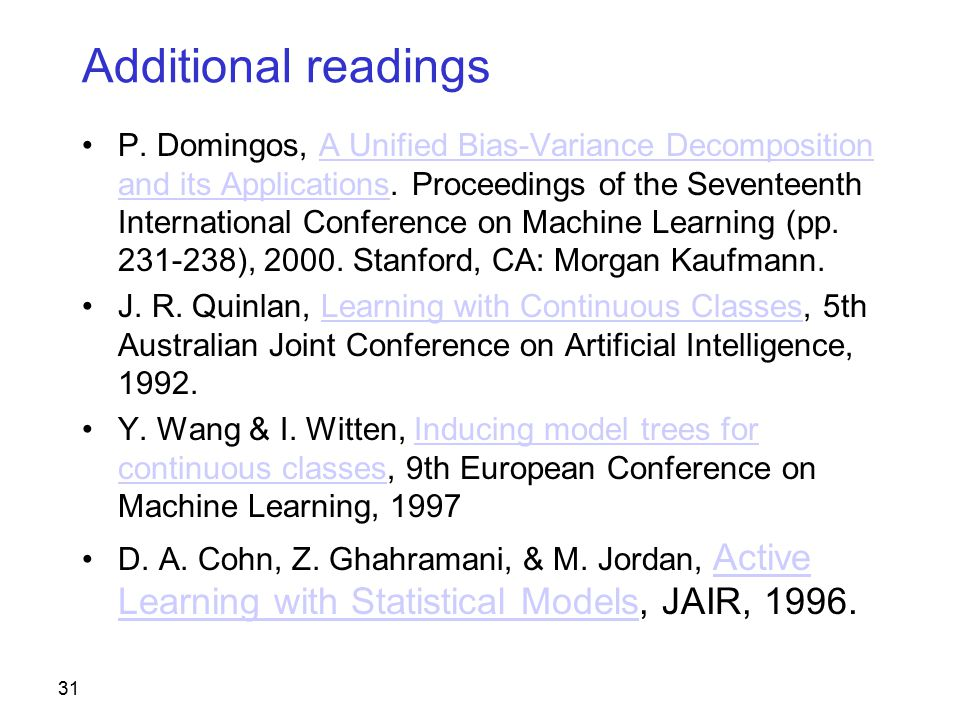 31 Additional readings P. Domingos, A Unified Bias-Variance Decomposition and its Applications.