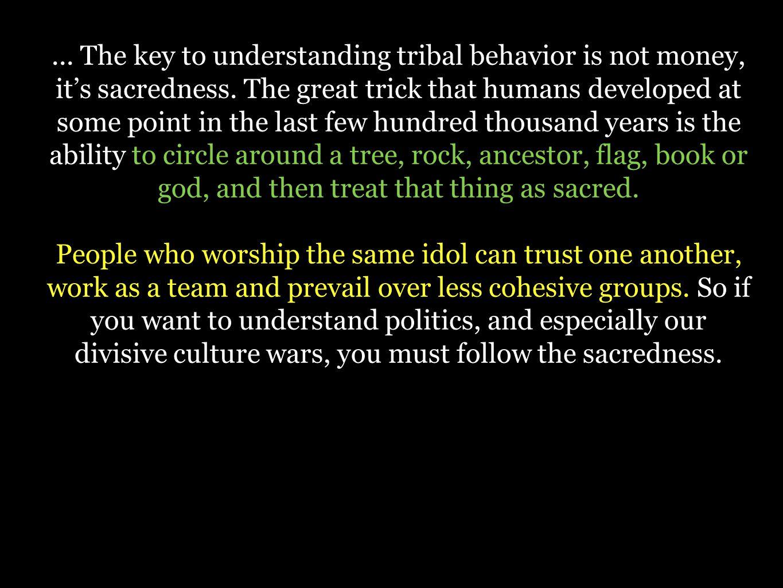 ... The key to understanding tribal behavior is not money, it's sacredness.