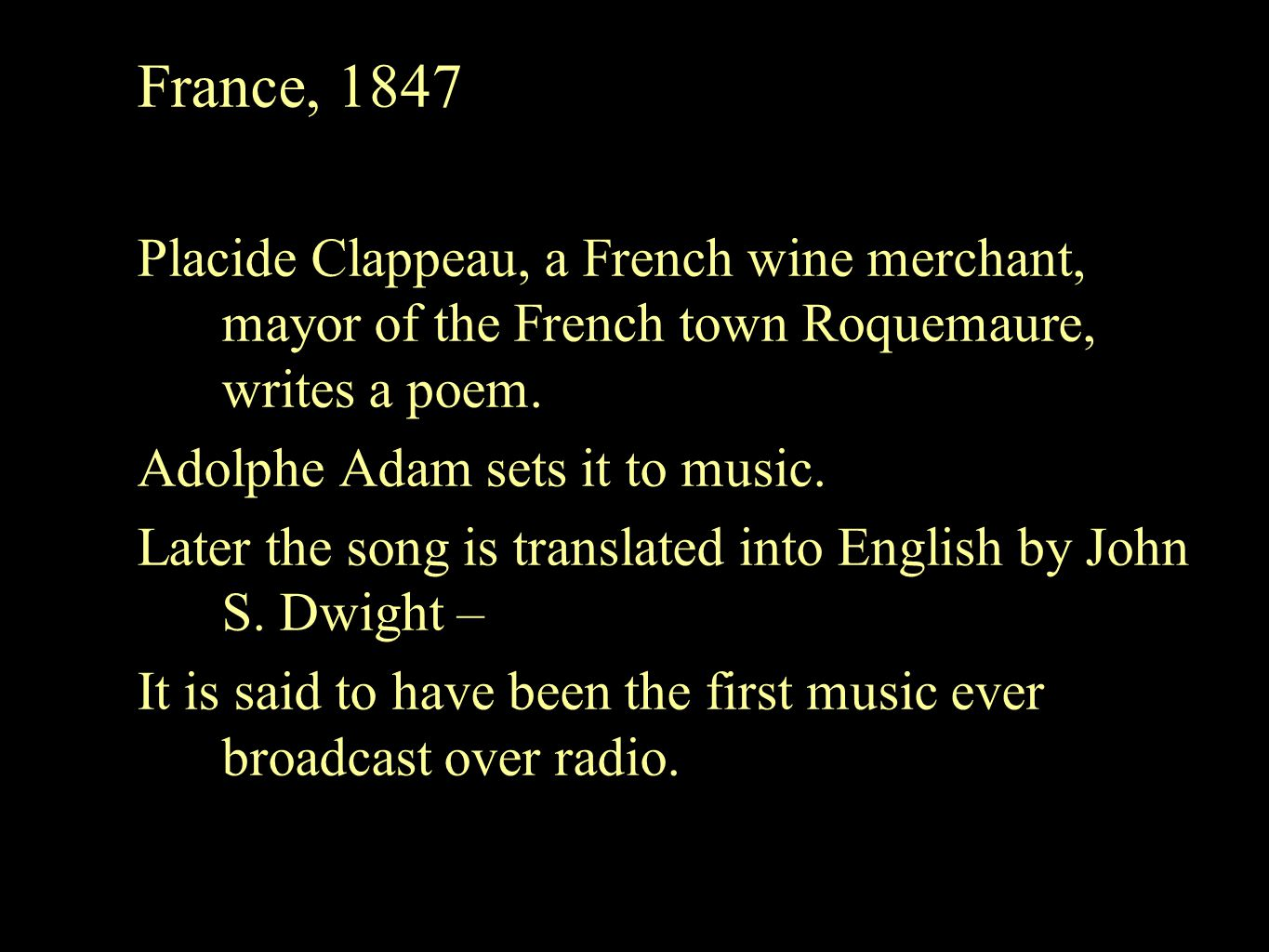 France, 1847 Placide Clappeau, a French wine merchant, mayor of the French town Roquemaure, writes a poem.