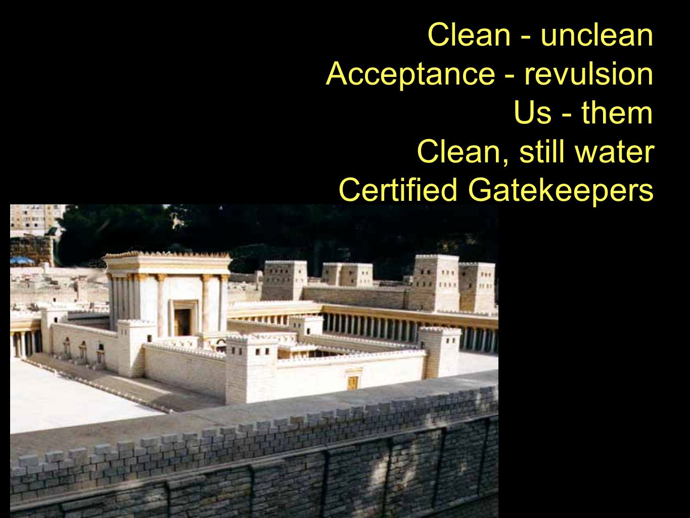 Clean - unclean Acceptance - revulsion Us - them Clean, still water Certified Gatekeepers
