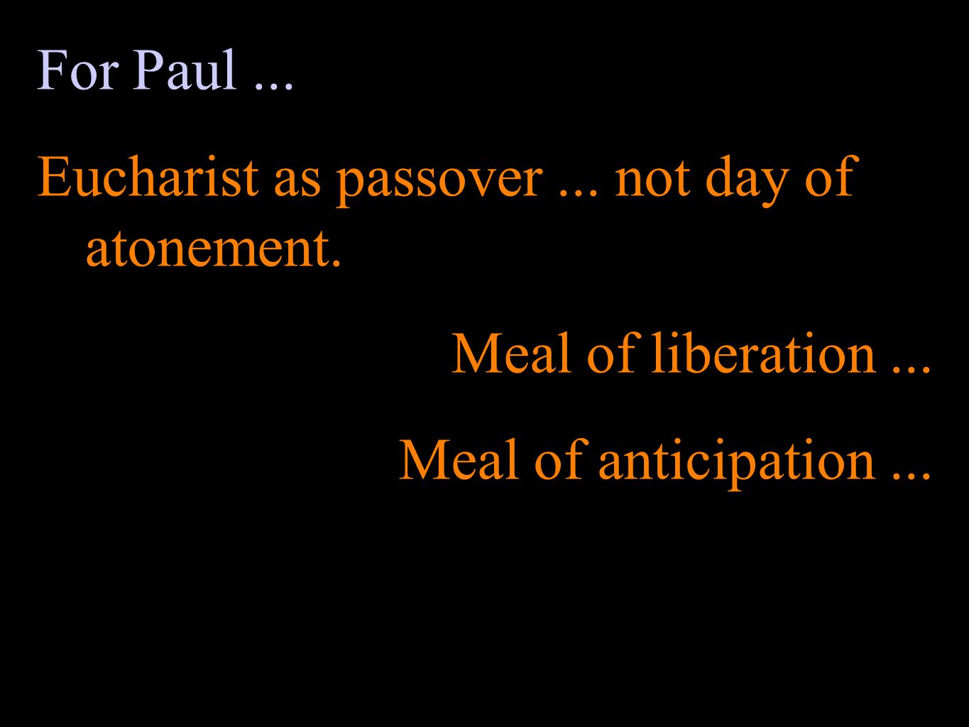 For Paul... Eucharist as passover... not day of atonement.