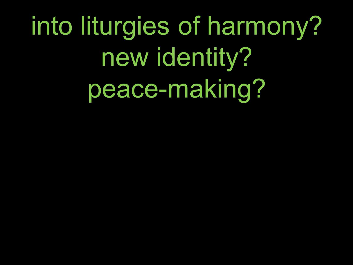 into liturgies of harmony new identity peace-making