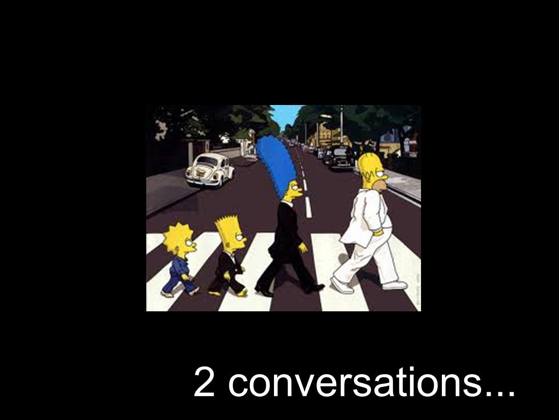 2 conversations...