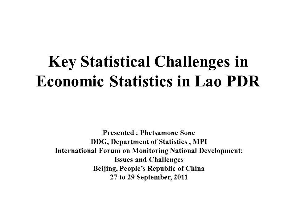 Key Statistical Challenges in Economic Statistics in Lao PDR Presented : Phetsamone Sone DDG, Department of Statistics, MPI International Forum on Mon