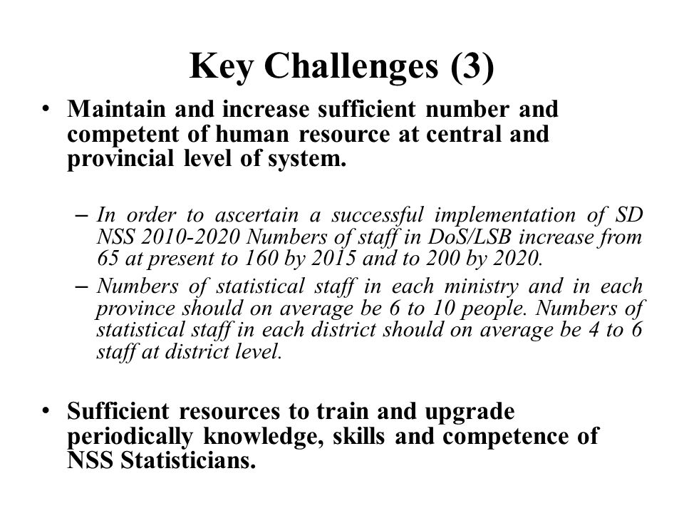 Key Challenges (3) Maintain and increase sufficient number and competent of human resource at central and provincial level of system. – In order to as