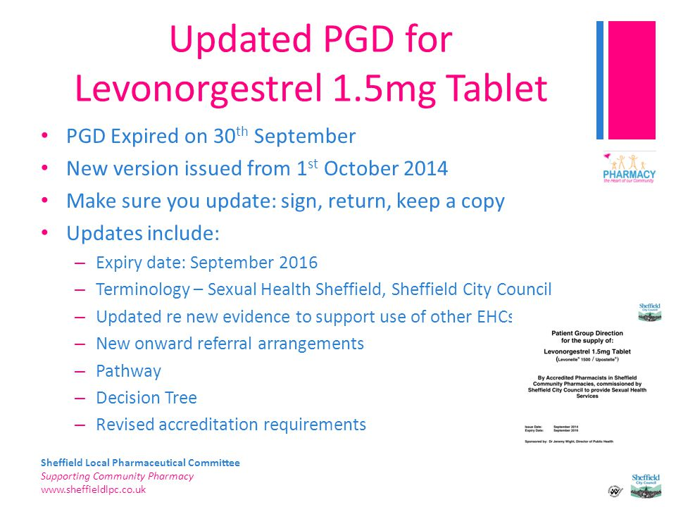 Sheffield Local Pharmaceutical Committee Supporting Community Pharmacy www.sheffieldlpc.co.uk Updated PGD for Levonorgestrel 1.5mg Tablet PGD Expired