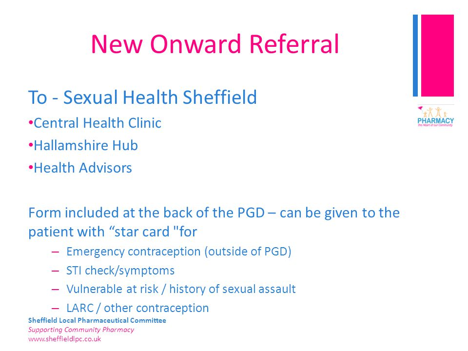 Sheffield Local Pharmaceutical Committee Supporting Community Pharmacy www.sheffieldlpc.co.uk New Onward Referral To - Sexual Health Sheffield Central